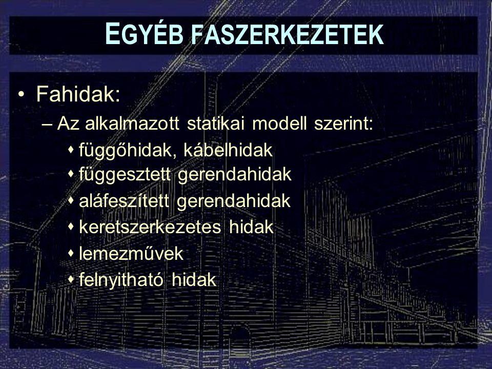 Fahidak: –Az alkalmazott statikai modell szerint:  függőhidak, kábelhidak  függesztett gerendahidak  aláfeszített gerendahidak  keretszerkezetes h