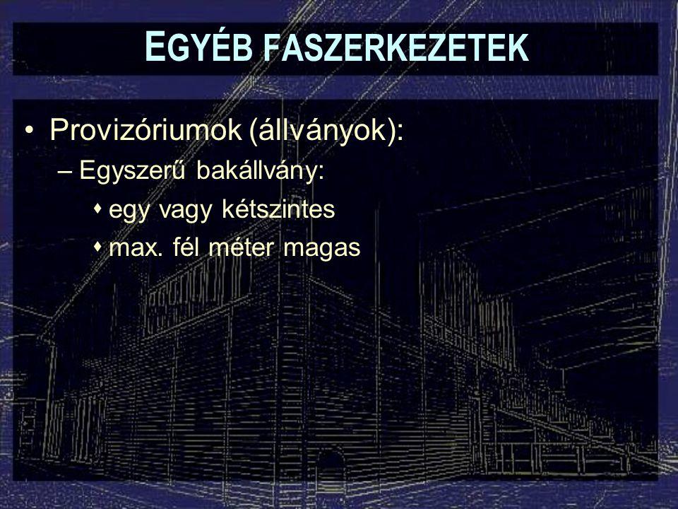 Provizóriumok (állványok): –Egyszerű bakállvány:  egy vagy kétszintes  max. fél méter magas E GYÉB FASZERKEZETEK