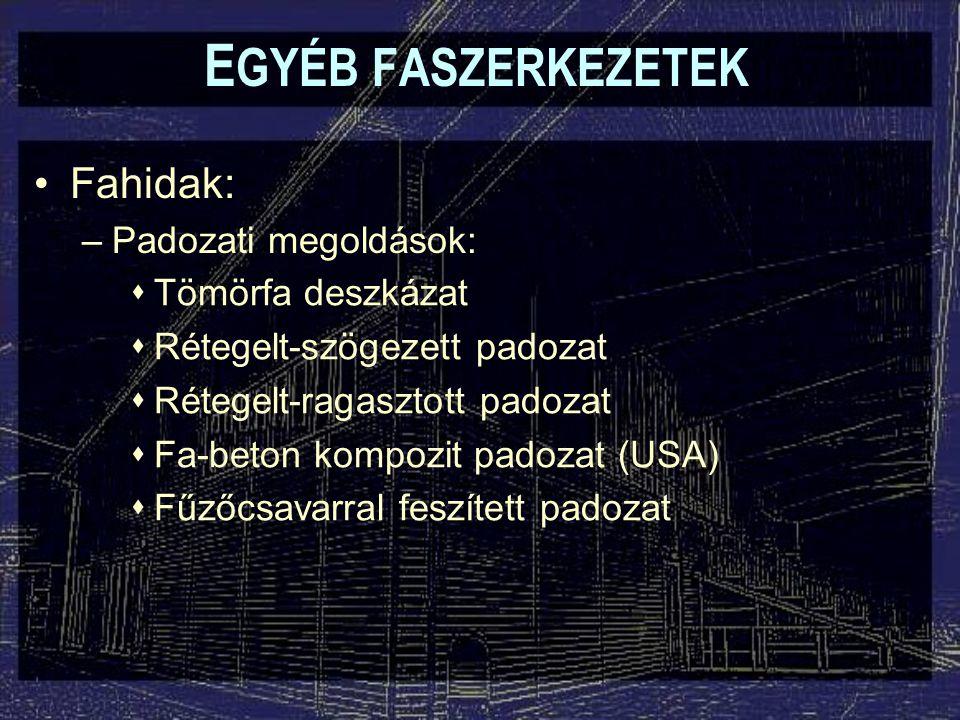 Fahidak: –Padozati megoldások:  Tömörfa deszkázat  Rétegelt-szögezett padozat  Rétegelt-ragasztott padozat  Fa-beton kompozit padozat (USA)  Fűző