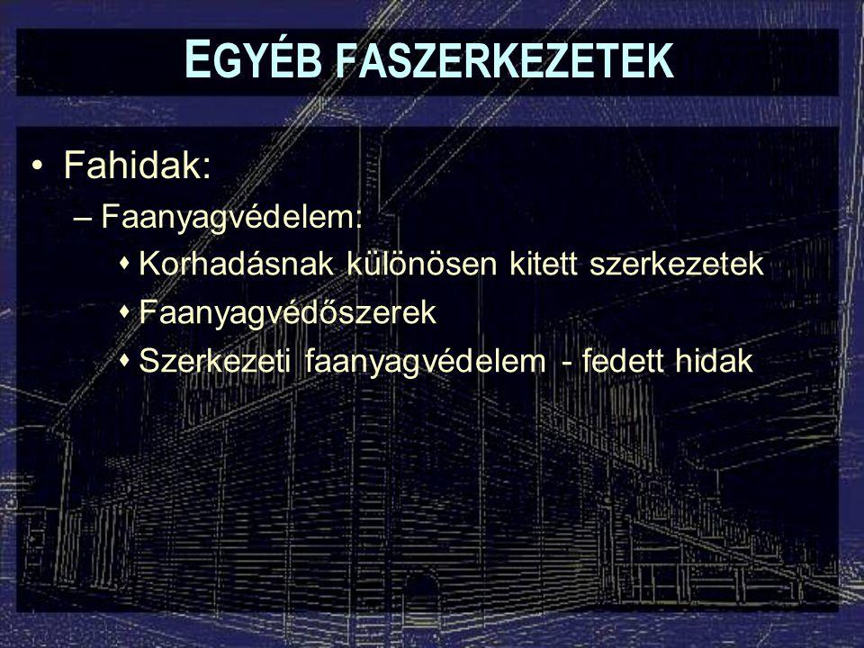 Fahidak: –Faanyagvédelem:  Korhadásnak különösen kitett szerkezetek  Faanyagvédőszerek  Szerkezeti faanyagvédelem - fedett hidak E GYÉB FASZERKEZET
