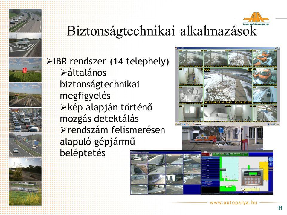 11 Biztonságtechnikai alkalmazások  IBR rendszer (14 telephely)  általános biztonságtechnikai megfigyelés  kép alapján történő mozgás detektálás 
