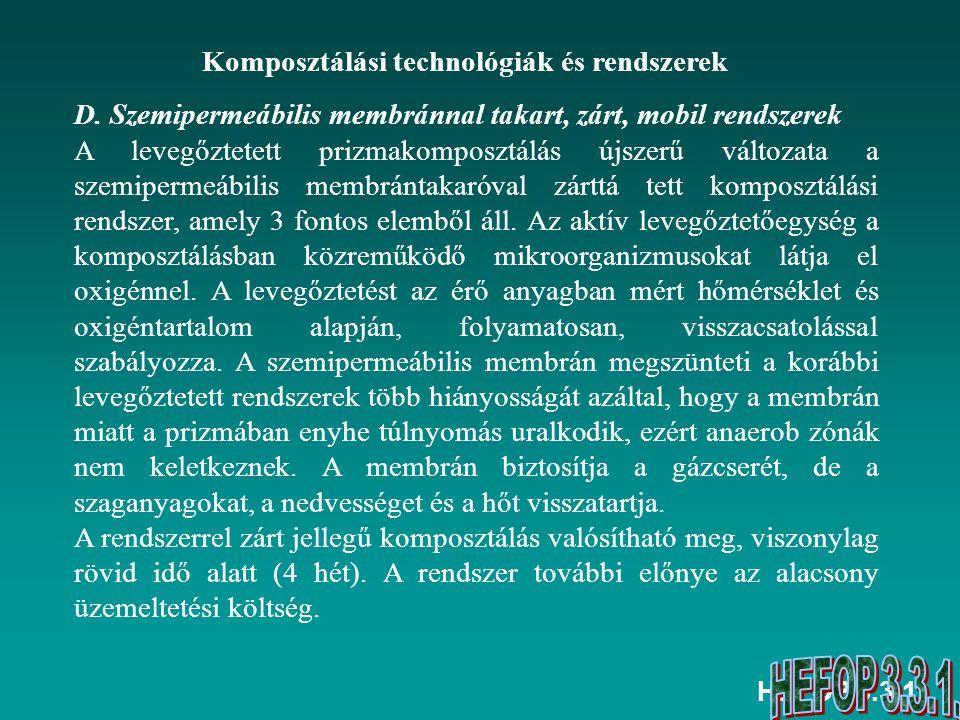 HEFOP 3.3.1. Komposztálási technológiák és rendszerek D. Szemipermeábilis membránnal takart, zárt, mobil rendszerek A levegőztetett prizmakomposztálás