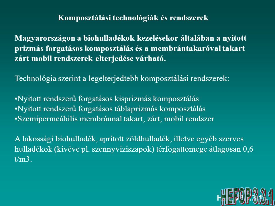 HEFOP 3.3.1. Komposztálási technológiák és rendszerek Magyarországon a biohulladékok kezelésekor általában a nyitott prizmás forgatásos komposztálás é
