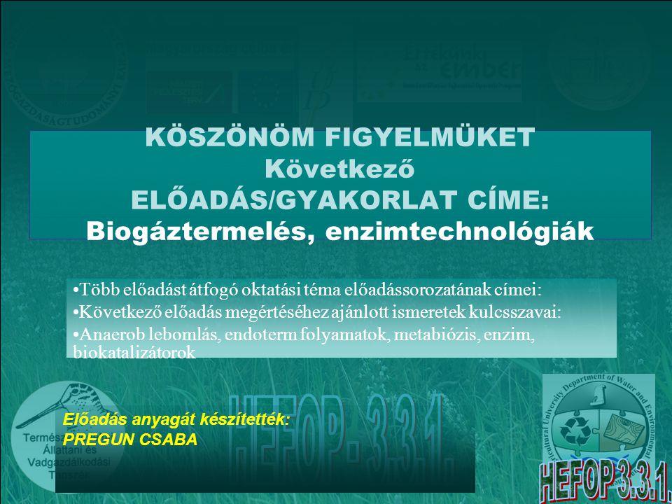 KÖSZÖNÖM FIGYELMÜKET Következő ELŐADÁS/GYAKORLAT CÍME: Biogáztermelés, enzimtechnológiák Több előadást átfogó oktatási téma előadássorozatának címei: