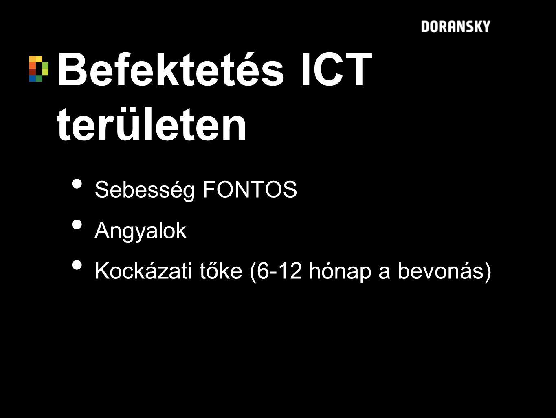 Befektetés ICT területen Sebesség FONTOS Angyalok Kockázati tőke (6-12 hónap a bevonás) Sebesség FONTOS Angyalok Kockázati tőke (6-12 hónap a bevonás)