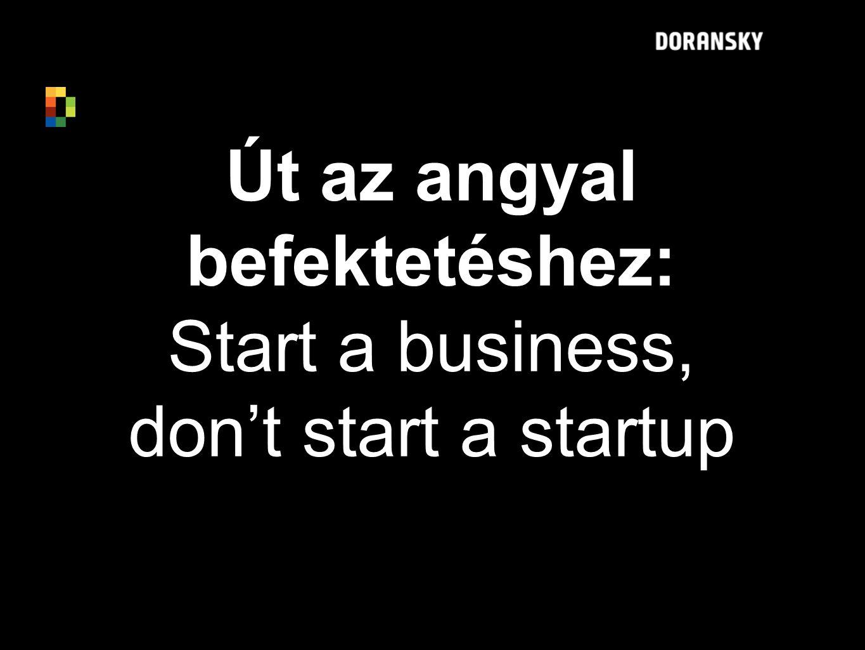 Út az angyal befektetéshez: Start a business, don't start a startup