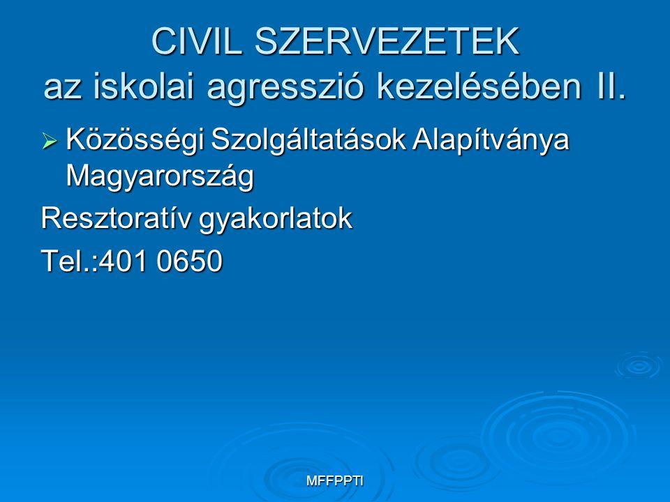 MFFPPTI CIVIL SZERVEZETEK az iskolai agresszió kezelésében II.  Közösségi Szolgáltatások Alapítványa Magyarország Resztoratív gyakorlatok Tel.:401 06