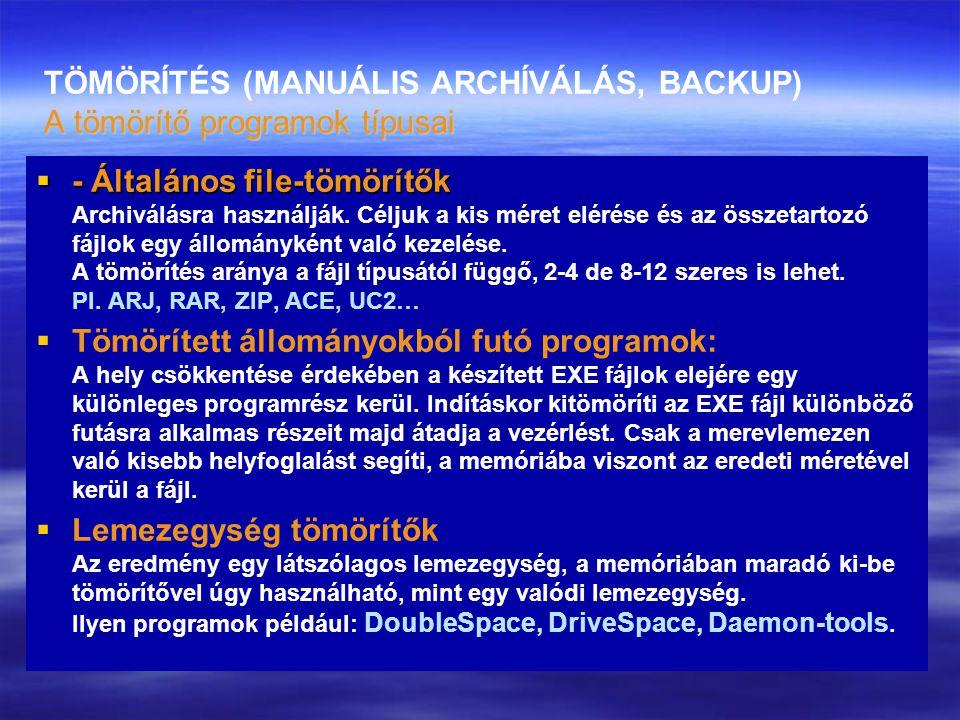 A tömörítő programok típusai TÖMÖRÍTÉS (MANUÁLIS ARCHÍVÁLÁS, BACKUP) A tömörítő programok típusai  - Általános file-tömörítők  - Általános file-tömö
