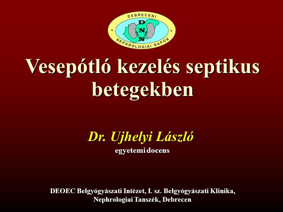 Vesepótló kezelés septikus betegekben Dr. Ujhelyi László egyetemi docens DEOEC Belgyógyászati Intézet, I. sz. Belgyógyászati Klinika, Nephrologiai Tan