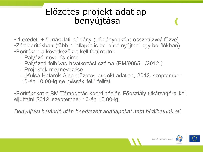 Előzetes projekt adatlap benyújtása 1 eredeti + 5 másolati példány (példányonként összetűzve/ fűzve) Zárt borítékban (több adatlapot is be lehet nyújt