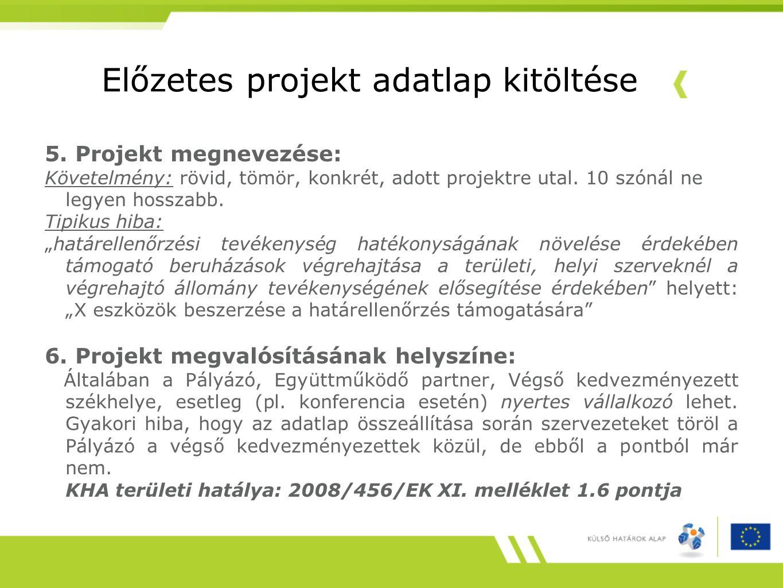 """5. Projekt megnevezése: Követelmény: rövid, tömör, konkrét, adott projektre utal. 10 szónál ne legyen hosszabb. Tipikus hiba: """"határellenőrzési tevéke"""