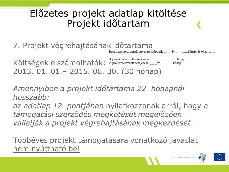 Előzetes projekt adatlap kitöltése Projekt időtartam 7. Projekt végrehajtásának időtartama Költségek elszámolhatók: 2013. 01. 01.– 2015. 06. 30. (30 h