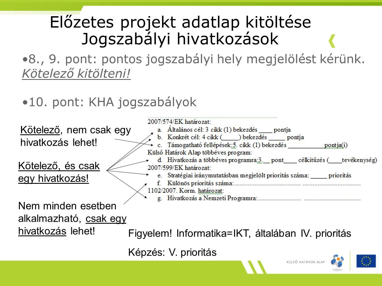 Előzetes projekt adatlap kitöltése Jogszabályi hivatkozások 8., 9. pont: pontos jogszabályi hely megjelölést kérünk. Kötelező kitölteni! 10. pont: KHA