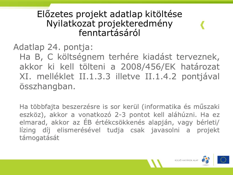 Előzetes projekt adatlap kitöltése Nyilatkozat projekteredmény fenntartásáról Adatlap 24. pontja: Ha B, C költségnem terhére kiadást terveznek, akkor