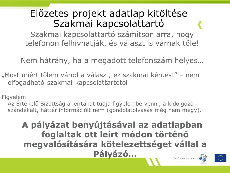Előzetes projekt adatlap kitöltése Szakmai kapcsolattartó Szakmai kapcsolattartó számítson arra, hogy telefonon felhívhatják, és választ is várnak től