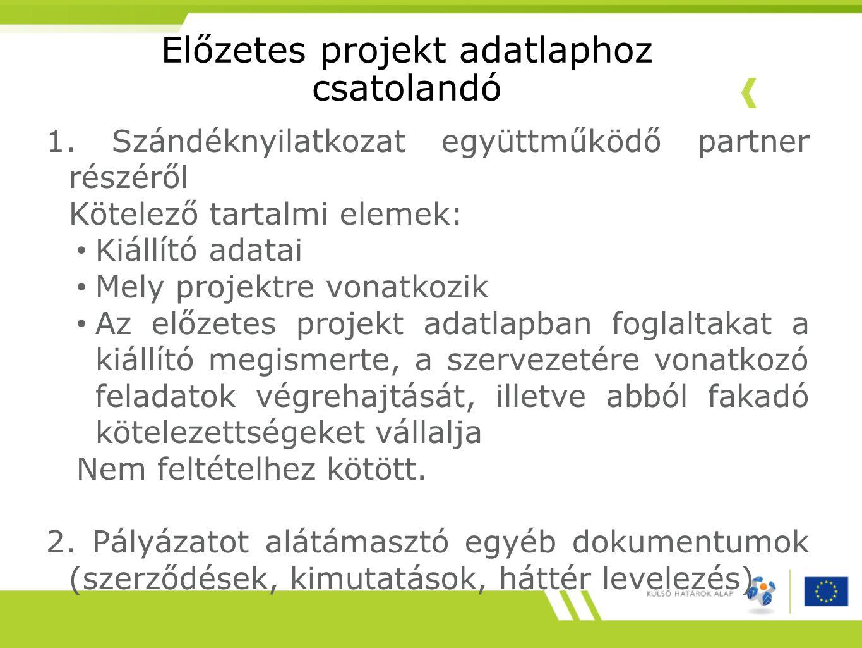 Előzetes projekt adatlaphoz csatolandó 1. Szándéknyilatkozat együttműködő partner részéről Kötelező tartalmi elemek: Kiállító adatai Mely projektre vo