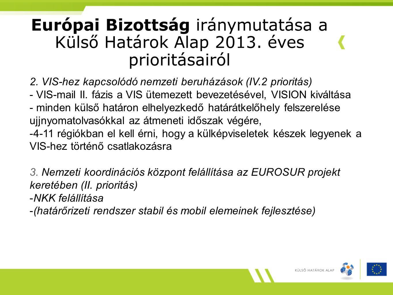 Európai Bizottság iránymutatása a Külső Határok Alap 2013. éves prioritásairól 2. VIS-hez kapcsolódó nemzeti beruházások (IV.2 prioritás) - VIS-mail I