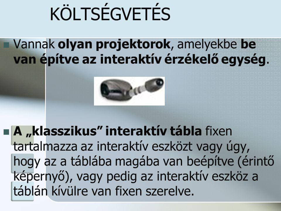 """KÖLTSÉGVETÉS Vannak olyan projektorok, amelyekbe be van építve az interaktív érzékelő egység. A """"klasszikus"""" interaktív tábla fixen tartalmazza az int"""