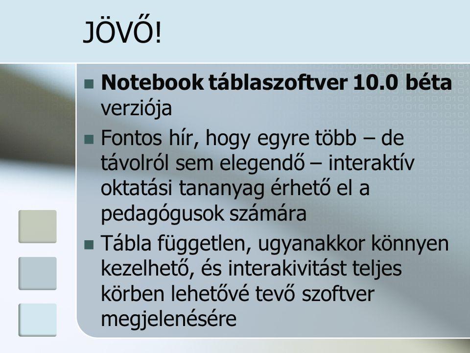 JÖVŐ! Notebook táblaszoftver 10.0 béta verziója Fontos hír, hogy egyre több – de távolról sem elegendő – interaktív oktatási tananyag érhető el a peda