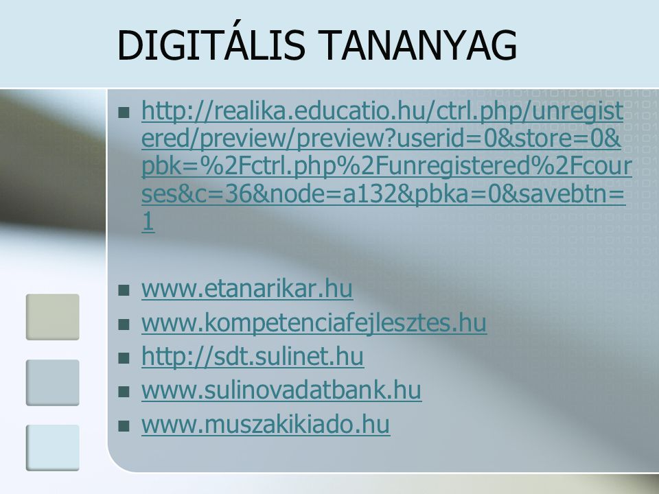 DIGITÁLIS TANANYAG http://realika.educatio.hu/ctrl.php/unregist ered/preview/preview?userid=0&store=0& pbk=%2Fctrl.php%2Funregistered%2Fcour ses&c=36&