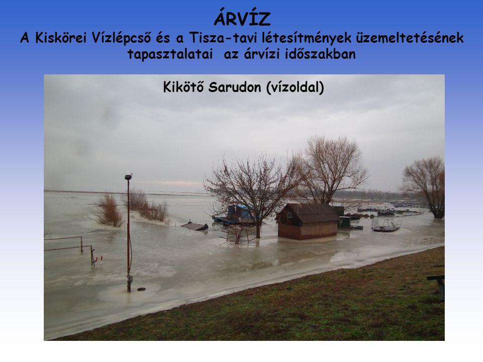 ÁRVÍZ A Kiskörei Vízlépcső és a Tisza-tavi létesítmények üzemeltetésének tapasztalatai az árvízi időszakban Kikötő Sarudon (vízoldal)