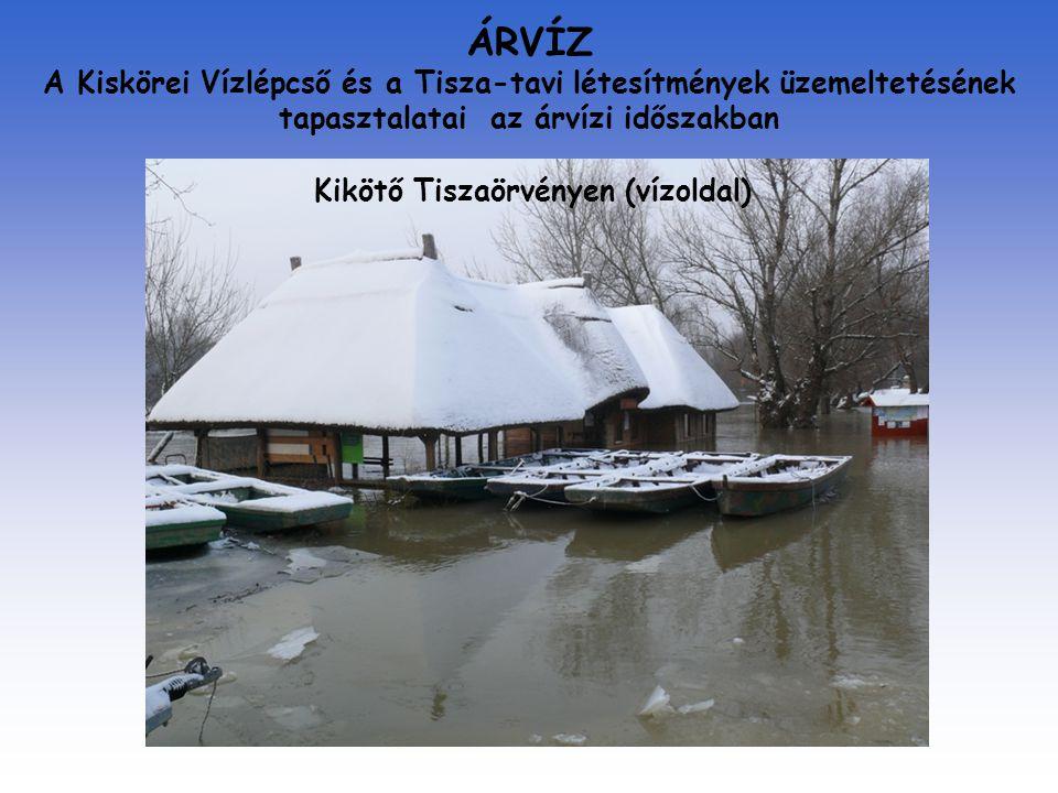 ÁRVÍZ A Kiskörei Vízlépcső és a Tisza-tavi létesítmények üzemeltetésének tapasztalatai az árvízi időszakban Kikötő Tiszaörvényen (vízoldal)