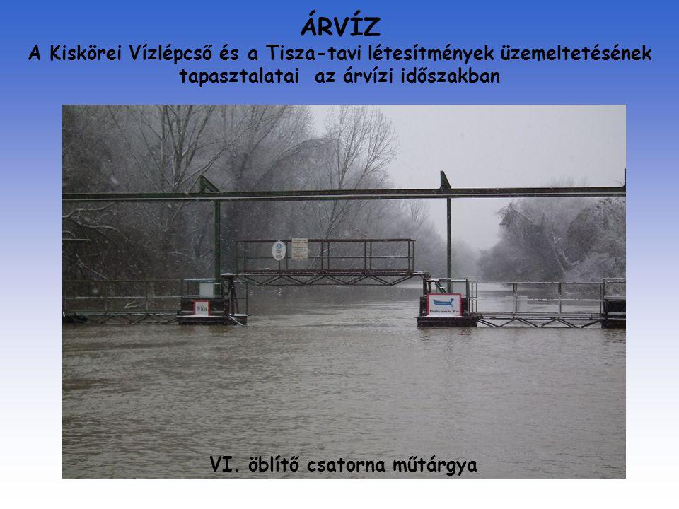 ÁRVÍZ A Kiskörei Vízlépcső és a Tisza-tavi létesítmények üzemeltetésének tapasztalatai az árvízi időszakban VI. öblítő csatorna műtárgya