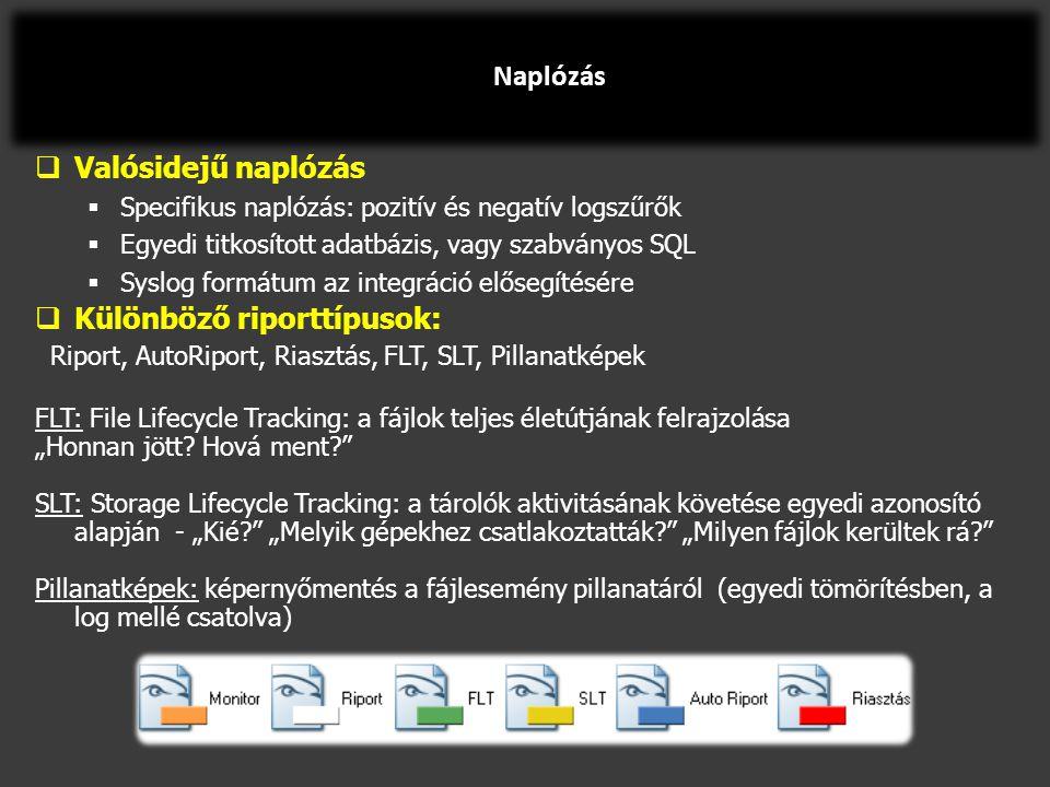 """ Valósidejű naplózás  Specifikus naplózás: pozitív és negatív logszűrők  Egyedi titkosított adatbázis, vagy szabványos SQL  Syslog formátum az integráció elősegítésére  Különböző riporttípusok: Riport, AutoRiport, Riasztás, FLT, SLT, Pillanatképek FLT: File Lifecycle Tracking: a fájlok teljes életútjának felrajzolása """"Honnan jött."""