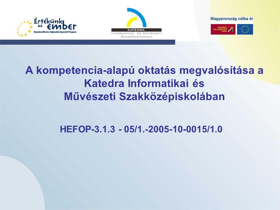 A kompetencia-alapú oktatás megvalósítása a Katedra Informatikai és Művészeti Szakközépiskolában HEFOP-3.1.3 - 05/1.-2005-10-0015/1.0