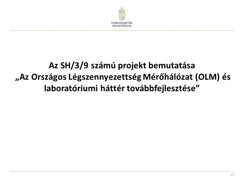 """19 Az SH/3/9 számú projekt bemutatása """"Az Országos Légszennyezettség Mérőhálózat (OLM) és laboratóriumi háttér továbbfejlesztése"""""""