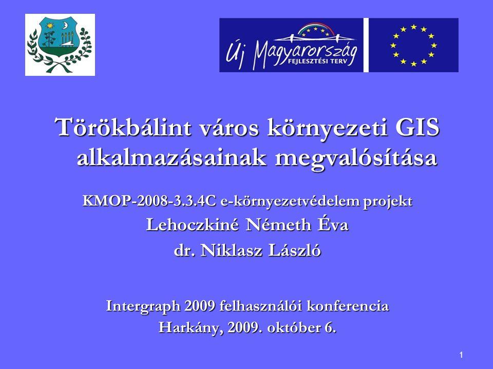 1 Törökbálint város környezeti GIS alkalmazásainak megvalósítása KMOP-2008-3.3.4C e-környezetvédelem projekt Lehoczkiné Németh Éva dr. Niklasz László