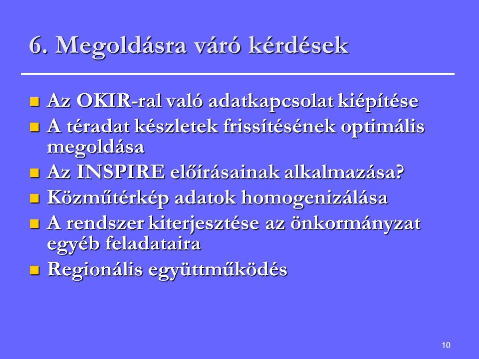 10 6. Megoldásra váró kérdések Az OKIR-ral való adatkapcsolat kiépítése Az OKIR-ral való adatkapcsolat kiépítése A téradat készletek frissítésének opt