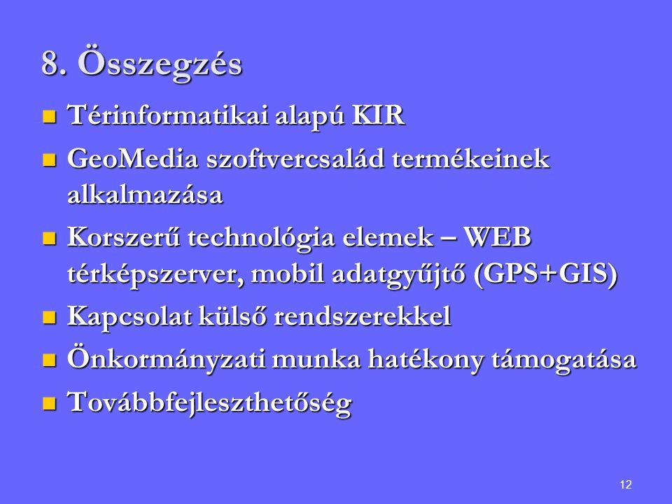 12 8. Összegzés Térinformatikai alapú KIR Térinformatikai alapú KIR GeoMedia szoftvercsalád termékeinek alkalmazása GeoMedia szoftvercsalád termékeine