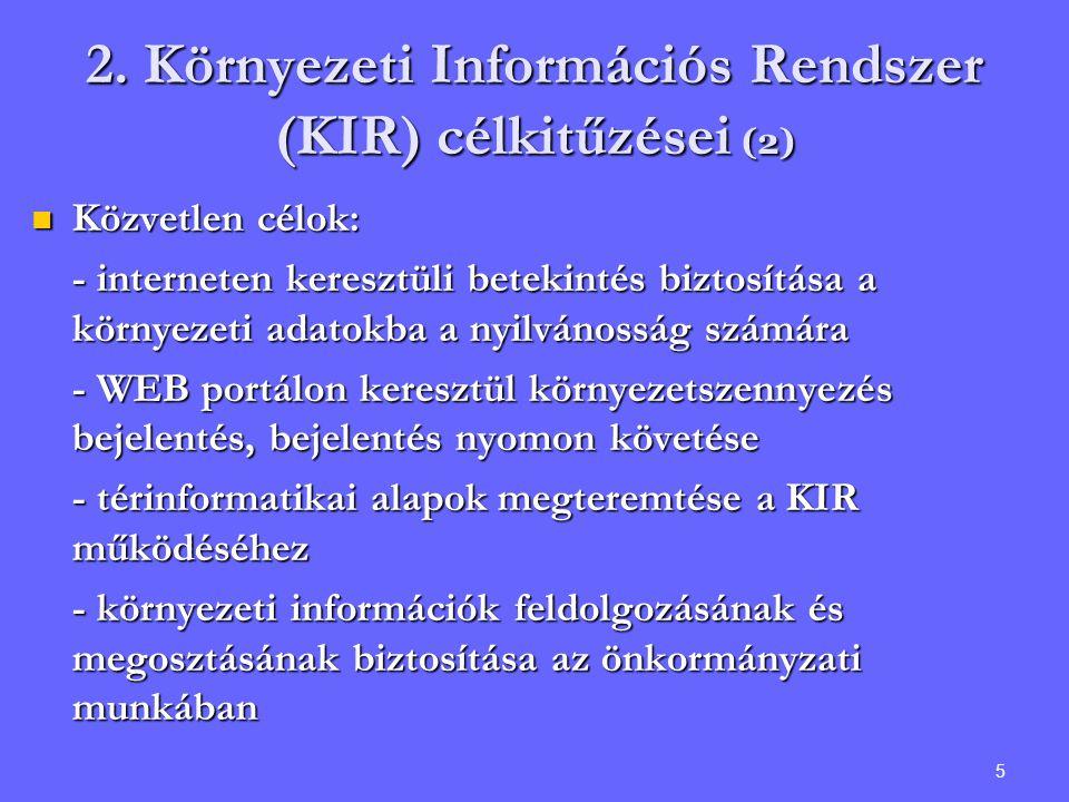 5 2. Környezeti Információs Rendszer (KIR) célkitűzései (2) Közvetlen célok: Közvetlen célok: - interneten keresztüli betekintés biztosítása a környez