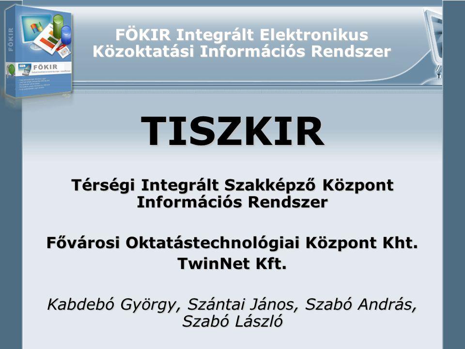 FÖKIR Integrált Elektronikus Közoktatási Információs Rendszer TISZKIR Térségi Integrált Szakképző Központ Információs Rendszer Fővárosi Oktatástechnológiai Központ Kht.