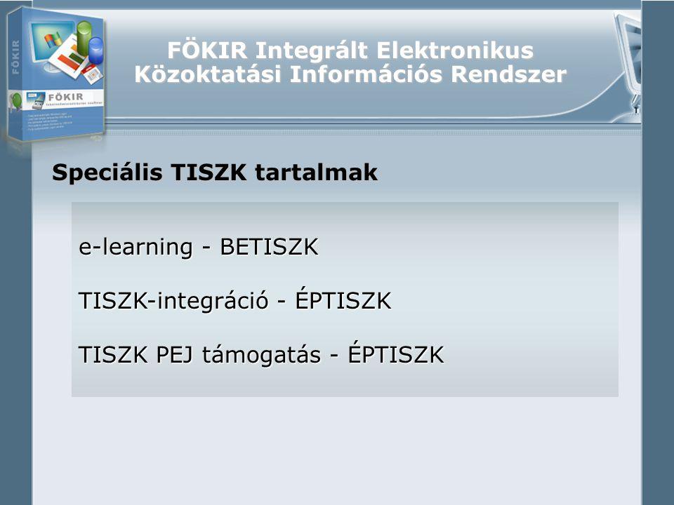 FÖKIR Integrált Elektronikus Közoktatási Információs Rendszer Speciális TISZK tartalmak e-learning - BETISZK TISZK-integráció - ÉPTISZK TISZK PEJ támogatás - ÉPTISZK