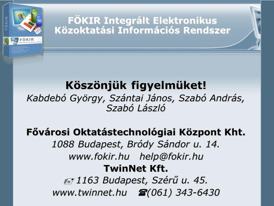 FÖKIR Integrált Elektronikus Közoktatási Információs Rendszer Köszönjük figyelmüket.