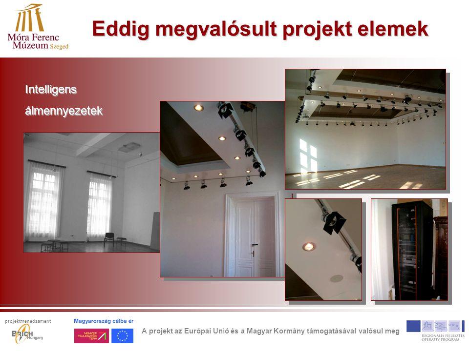 Eddig megvalósult projekt elemek Intelligensálmennyezetek A projekt az Európai Unió és a Magyar Kormány támogatásával valósul meg projektmenedzsment
