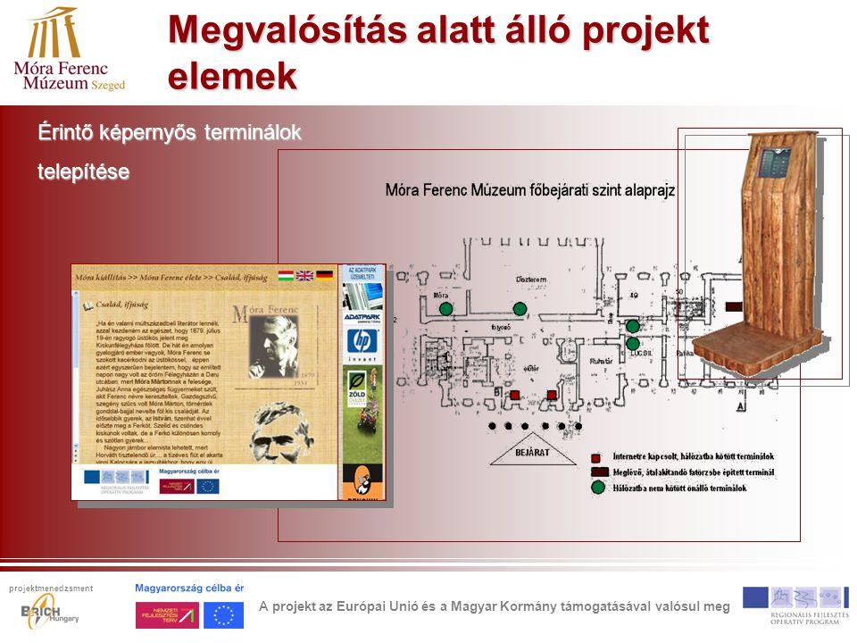 Megvalósítás alatt álló projekt elemek Érintő képernyős terminálok telepítése A projekt az Európai Unió és a Magyar Kormány támogatásával valósul meg projektmenedzsment