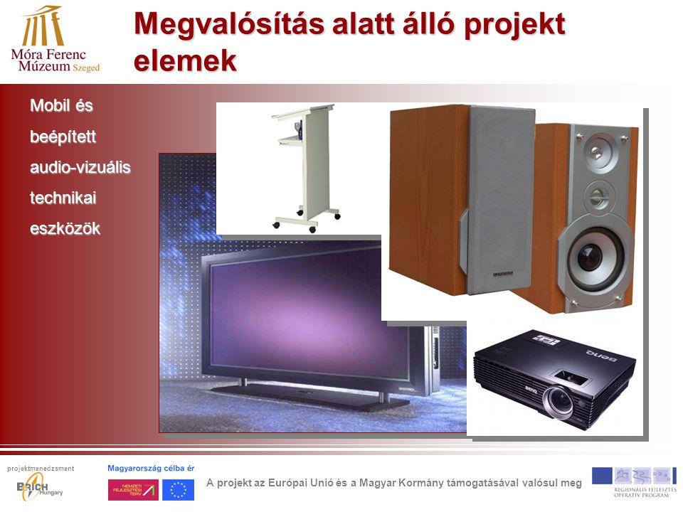 Megvalósítás alatt álló projekt elemek Mobil és beépítettaudio-vizuálistechnikaieszközök A projekt az Európai Unió és a Magyar Kormány támogatásával valósul meg projektmenedzsment