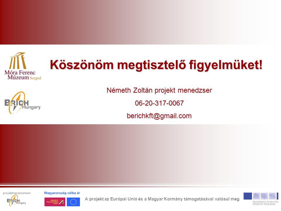 Köszönöm megtisztelő figyelmüket! Németh Zoltán projekt menedzser 06-20-317-0067berichkft@gmail.com A projekt az Európai Unió és a Magyar Kormány támo