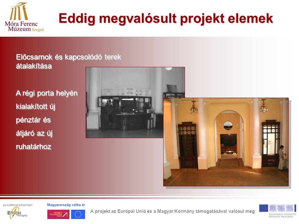 Eddig megvalósult projekt elemek Előcsarnok és kapcsolódó terek átalakítása A régi porta helyén kialakított új pénztár és átjáró az új ruhatárhoz A projekt az Európai Unió és a Magyar Kormány támogatásával valósul meg projektmenedzsment