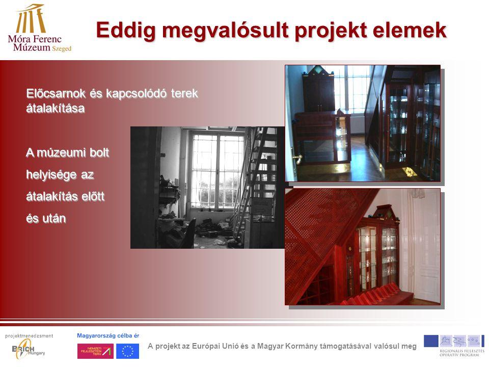 Eddig megvalósult projekt elemek Előcsarnok és kapcsolódó terek átalakítása A múzeumi bolt helyisége az átalakítás előtt és után A projekt az Európai Unió és a Magyar Kormány támogatásával valósul meg projektmenedzsment
