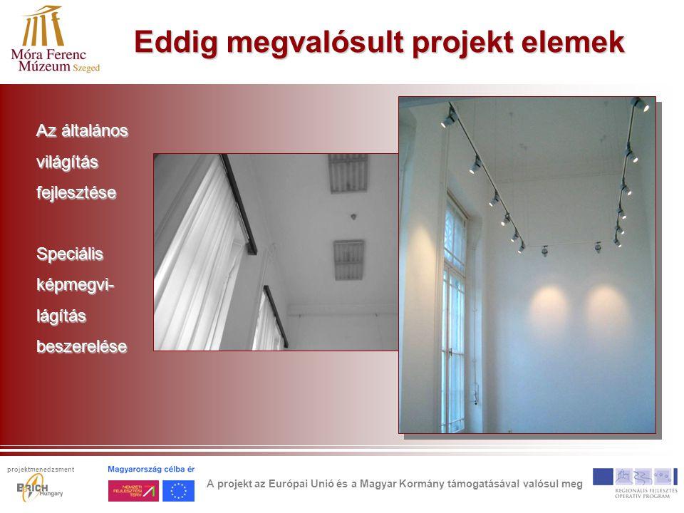Eddig megvalósult projekt elemek Az általános világításfejlesztéseSpeciálisképmegvi-lágításbeszerelése A projekt az Európai Unió és a Magyar Kormány támogatásával valósul meg projektmenedzsment