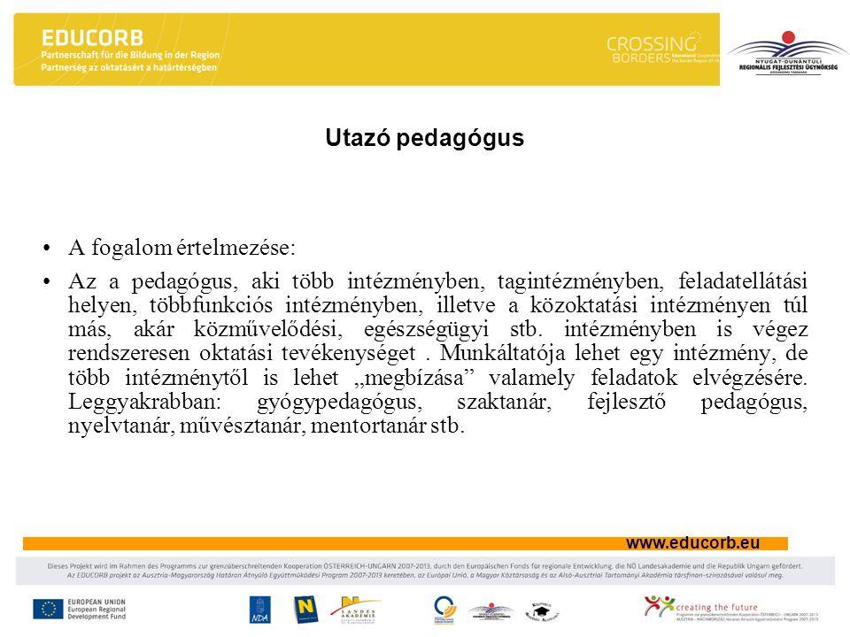 www.educorb.eu Utazó pedagógus A fogalom értelmezése: Az a pedagógus, aki több intézményben, tagintézményben, feladatellátási helyen, többfunkciós intézményben, illetve a közoktatási intézményen túl más, akár közművelődési, egészségügyi stb.