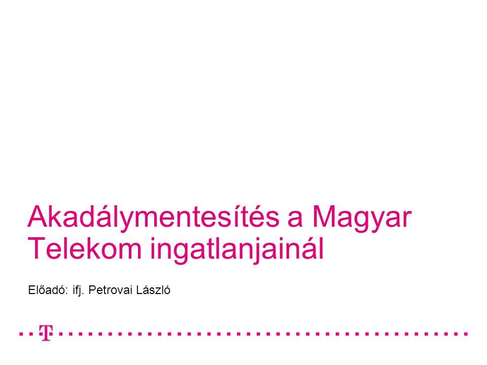 Akadálymentesítés a Magyar Telekom ingatlanjainál Előadó: ifj. Petrovai László