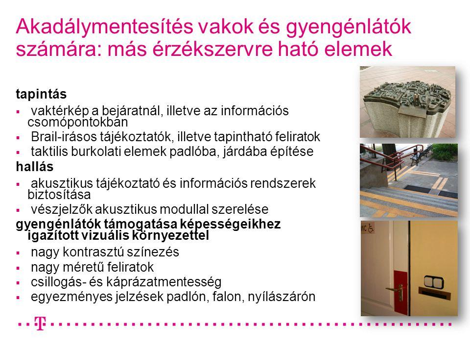 Akadálymentesítés vakok és gyengénlátók számára: más érzékszervre ható elemek tapintás  vaktérkép a bejáratnál, illetve az információs csomópontokban