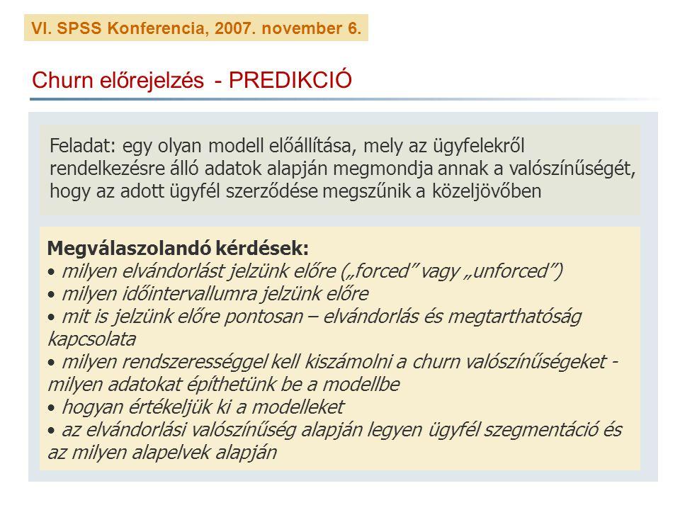 VI. SPSS Konferencia, 2007. november 6. Churn előrejelzés - PREDIKCIÓ Feladat: egy olyan modell előállítása, mely az ügyfelekről rendelkezésre álló ad