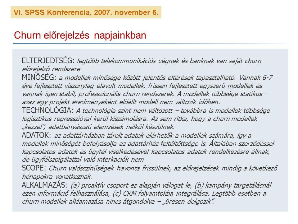 VI. SPSS Konferencia, 2007. november 6. Churn előrejelzés napjainkban ELTERJEDTSÉG: legtöbb telekommunikációs cégnek és banknak van saját churn előrej