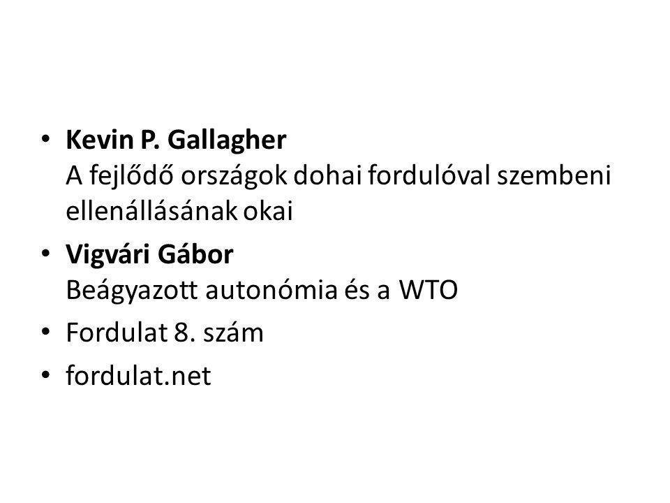 Kevin P. Gallagher A fejlődő országok dohai fordulóval szembeni ellenállásának okai Vigvári Gábor Beágyazott autonómia és a WTO Fordulat 8. szám fordu